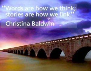 """Words are how we think; stories are how we loo."" - Christina Baldwin"